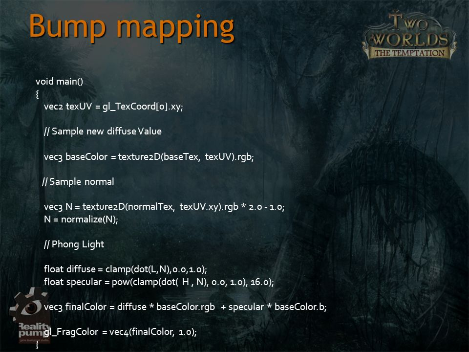 Bump mapping void main() { vec2 texUV = gl_TexCoord[0].xy;
